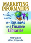 Marketing Information: A Strategic Guide for Business and Finance Libraries - Wendy Diamond, Michael R. Oppenheim