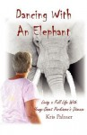 Dancing with an Elephant - Kris Palmer