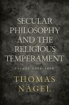 Secular Philosophy and the Religious Temperament: Essays 2002-2008 - Thomas Nagel