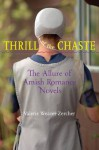 Thrill of the Chaste (Young Center Books in Anabaptist and Pietist Studies) - Valerie Weaver-Zercher