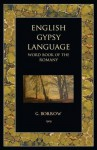 English Gypsy Language: World Book of the Romany. by George Borrow - George Henry Borrow
