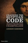 Cracking the Egyptian Code: The Revolutionary Life of Jean-Francois Champollion - Andrew Robinson