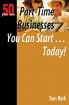 50+1 Part-Time Businesses You Can Start. . . Today!: 50 Plus One - Tom Rath