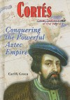 Cortes: Conquering the Powerful Aztec Empire - Carl R. Green