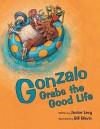 Gonzalo Grabs the Good Life - Janice Levy, Bill Slavin