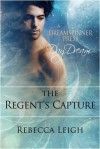 The Regent's Capture - Rebecca Leigh