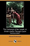 The Campaign Of The Jungle or, Under Lawton Through Luzon - Edward Stratemeyer, A. Shute