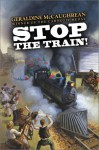 Stop the Train! - Geraldine McCaughrean