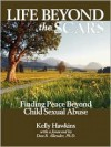 Life Beyond the Scars: Finding Peace Beyond Child Sexual Abuse - Kelly Hawkins