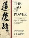 The Tao of Power: Lao Tzu's Classic Guide to Leadership, Influence, and Excellence [A new translation of the Tao Te Ching] - R.L. Wing, Laozi