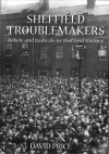 Sheffield Troublemakers: Rebels and Radicals in Sheffield History - David Price