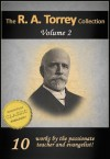 The Works of R. A. TORREY, Vol 2: Life of Torrey, Baptism with Holy Spirit, Life and Death of D. L. Moody, How to Succeed in Christian Life, Real Salvation, Should Christians Keep Sabbath - R.A. Torrey