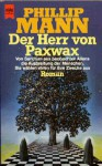 Der Herr von Paxwax (Der Geschichte von Paul dem Gärtner 1) - Phillip Mann, Walter Brumm