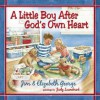 A Little Boy After God's Own Heart - Jim George, Elizabeth George