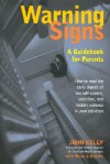 Warning Signs: A Guidebook for Parents: How to Read the Early Signals of Low Self-Esteem, Addiction, and Hidden Violence in Your Kids - John Kelly, Brian J. Karem