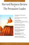 Harvard Business Review on the Persuasive Leader (Harvard Business Review Paperback Series) (Harvard Business Review Paperback Series) - Harvard University, Harvard Business School Press, Harvard Business Review