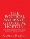 The Poetical Works of George M. Horton,: The Colored Bard of North-Carolina, to Which Is Prefixed the Life of the Author, Written by Himself. - George Moses Horton