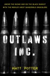 The Outlaws Inc.: Under the Radar and on the Black Market with the World's Most Dangerous Smugglers - Matt Potter