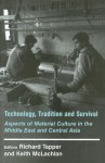 Technology, Tradition and Survival: Aspects of Material Culture in the Middle East and Central Asia - Richard Tapper, Keith McLachlan