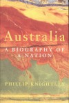 Australia: A Biography of a Nation - Phillip Knightley