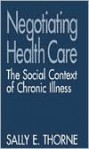 Negotiating Health Care: The Social Context of Chronic Illness - Sally E. Thorne