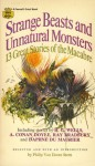 Strange Beasts and Unnatural Monsters - H.G. Wells, Will F. Jenkins, Bram Stoker, E.F. Benson, Philip Van Doren Stern, Joseph Payne Brennan, May Sinclair, Peter Fleming, Frederick Treves, Eric Williams, John B.L. Goodwin, Ray Bradbury, Daphne du Maurier, Arthur Conan Doyle
