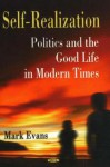 Self-Realization: Politics and the Good Life in Modern Times - Mark Evans