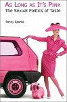 Penny Sparke: As Long as it's Pink - Penny Sparke