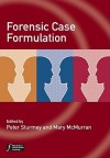 Forensic Case Formulation - Peter Sturmey, Mary McMurran