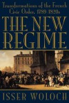 The New Regime: Transformations of the French Civic Order, 1789-1820s - Isser Woloch