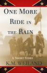 One More Ride in the Rain - K.M. Weiland