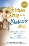 Chicken Soup for the Sister's Soul: 101 Inspirational Stories About Sisters and Their Changing Relationships (Chicken Soup for the Soul) - Jack Canfield, Mark Victor Hansen, Patty Aubery, Nancy Mitchell Autio, Heather McNamara, Katy McNamara