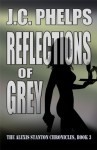 Reflections of Grey: Book Three of the Alexis Stanton Chronicles - J.C. Phelps