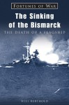 The Sinking of the Bismarck: The Death of a Flagship - Will Berthold