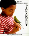 Taking Care Of Your Parakeet (A Young Pet Owners Guide) - Helen Piers