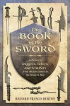 The Book of the Sword: A History of Daggers, Sabers, and Scimitars from Ancient Times to the Modern Day - Richard Francis Burton