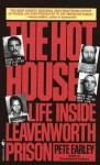 The Hot House: Life Inside Levenworth Prison - Pete Earley