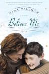 Believe Me: A Novel - Nina Killham