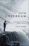 Swim Upstream: An Outdoorsman's Guide to Spiritual Adventure - Dave Myers