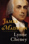 James Madison: A Life Reconsidered - Lynne Cheney