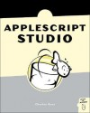 Absolute AppleScript Studio: Learn to Design and Build OS X Applications - Charles Ross, Chuck Ross