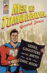Men Of Tomorrow: Geeks, Gangsters, And The Birth Of The Comic Book - Gerard Jones
