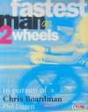 The Fastest Man on 2 Wheels: In Pursuit of Chris Boardman - Phil Liggett