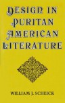 Design in Puritan American Literature - William J. Scheick
