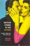 British Cinema in the Fifties: Gender, Genre and the 'New Look' (Communication and Society) - Christine Geraghty