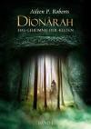 Dionarah - Band1: Das Geheimnis der Kelten - Aileen P. Roberts