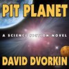 Pit Planet - David Dvorkin, Kyle McCarley