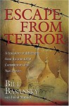 Escape From Terror: A True Story of Deliverance From the Iron Fist of Communism and Nazi Slavery - Bill Basansky