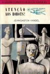 Atenção aos Robots! - Jean-Gaston Vandel, Mário-Henrique Leiria