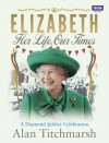 Elizabeth: Her Life, Our Times: A Diamond Jubilee Celebration - Alan Titchmarsh
